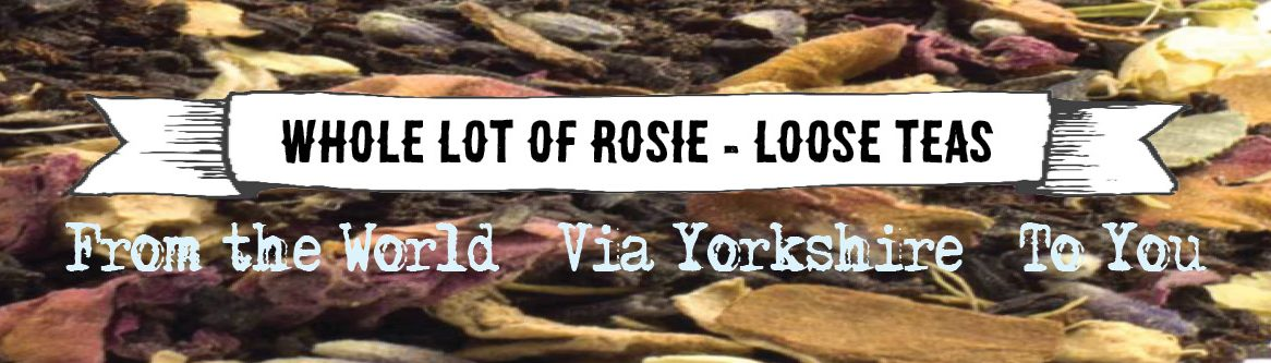 Whole Lot of Rosie Luxury Loose Teas